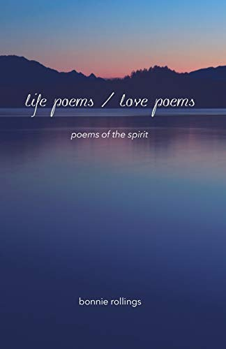 Life Poems / Love Poems: Poems of the Spirit: Bonnie Rollings