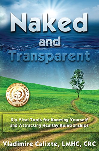 9781634151276: Naked and Transparent: Six Vital Tools for Knowing Yourself and Attracting Healthy Relationships