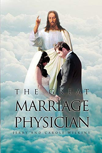 The Great Marriage Physician: Wilkins, Carole, Wilkins, Jerry