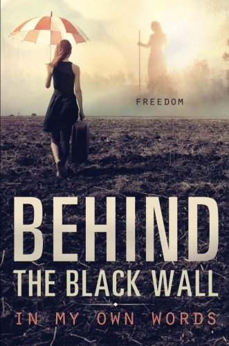9781634181235: Behind The Black Wall: In My Own Words