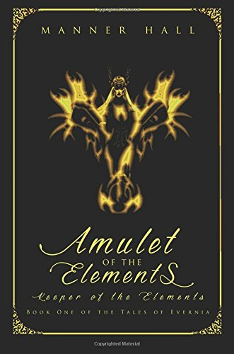 Amulet of the Elements Keeper of the Elements: Book One of the Tales of Evernia: Manner Hall