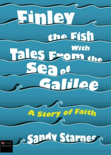 Finley the Fish With Tales From the Sea of Galilee: Starnes, Sandy