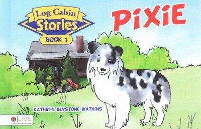 Log Cabin Stories: Pixie (Hardcover): Book 1: Watkins, Kathryn Blystone