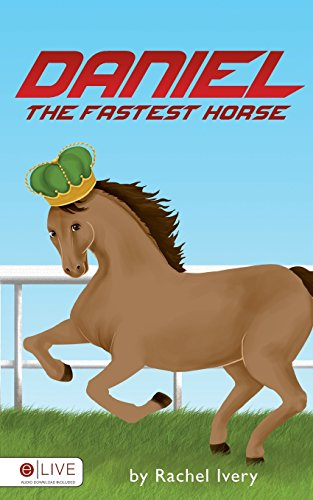 Daniel, the Fastest Horse: Ivery, Rachel