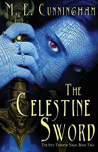The Celestine Sword: The Into the Terratir Saga, Book Two: Cunningham, M. E.
