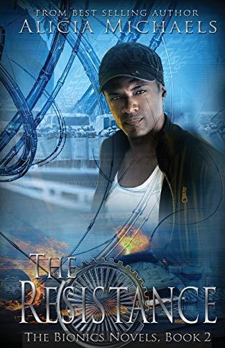 The Resistance: The Bionics Novels, Book 2: Michaels, Alicia