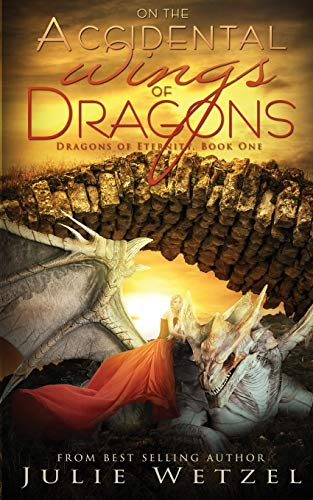 On the Accidental Wings of Dragons: Wetzel, Julie