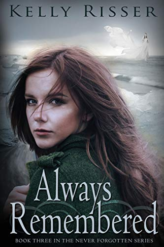 Always Remembered: Book Three in the Never Forgotten Series: Risser, Kelly