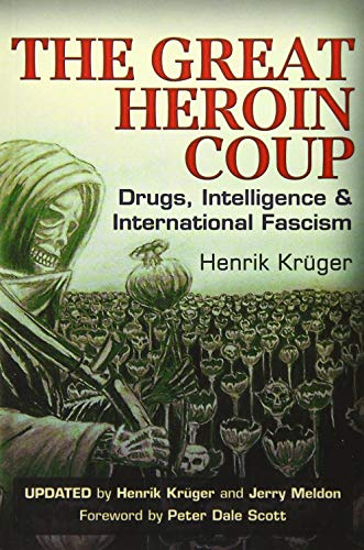 The Great Heroin Coup: Drugs, Intelligence & International Fascism: Kr�ger, Henrik; Meldon, ...