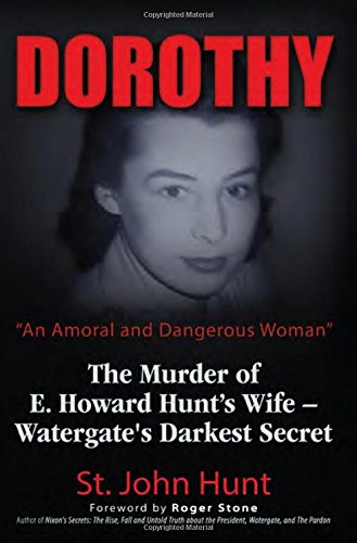 "Dorothy, ""An Amoral and Dangerous Woman"": The Murder of E. Howard Hunt's Wife – ..."