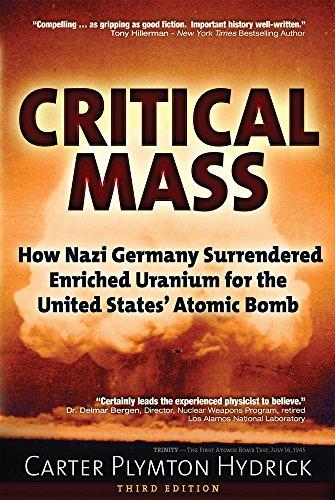 9781634241175: Critical Mass: How Nazi Germany Surrendered Enriched Uranium for the United States? Atomic Bomb