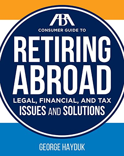 9781634251938: The ABA Consumer Guide to Retiring Abroad: Legal, Financial, and Tax Issues and Solutions