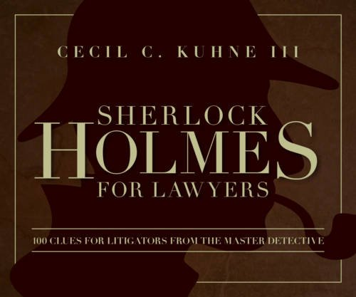 9781634251976: Sherlock Holmes for Lawyers: 100 Clues for Litigators from the Master Detective
