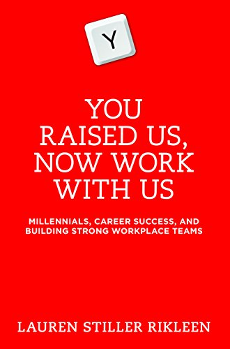 You Raised Us - Now Work with Us: Millennials, Career Success, and Building Strong Workplace Teams:...