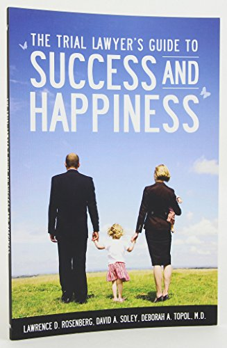 9781634254502: The Trial Lawyer's Guide to Success and Happiness