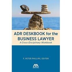 9781634254755: ADR Deskbook for the Business Lawyer: A Cross-Disciplinary Workbook