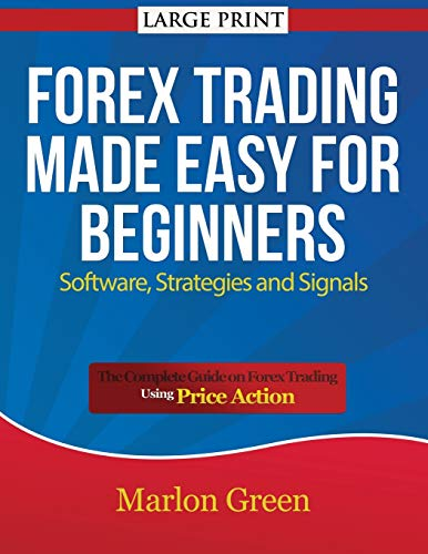9781634281683: Forex Trading Made Easy for Beginners: Software, Strategies and Signals (Large Print): The Complete Guide on Forex Trading Using Price Action