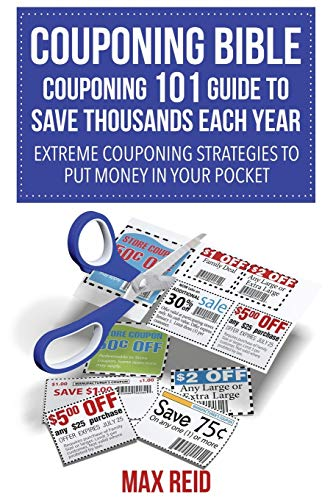9781634281737: Couponing Bible: Couponing 101 Guide to Save Thousands Each Year: Extreme Couponing Strategies to Put Money in Your Pocket