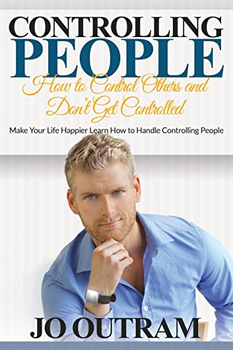 9781634282192: Controlling People: How to Control Others and Don't Get Controlled: Make Your Life Happier Learn How to Handle Controlling People