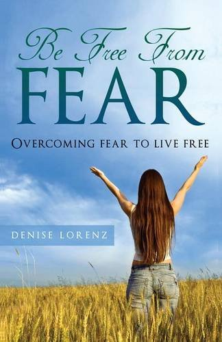 9781634283076: Be Free from Fear: Overcoming Fear to Live Free