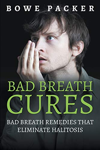 Bad Breath Cures: Bad Breath Remedies That Eliminate Halitosis: Packer, Bowe
