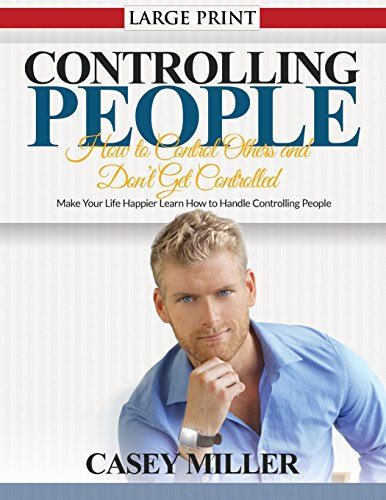 9781634283267: Controlling People: How to Control Others and Don't Get Controlled (Large Print): Make Your Life Happier Learn How to Handle Controlling P