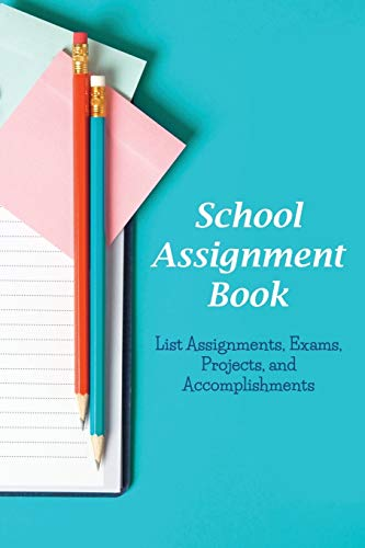 9781634284301: School Assignment Book: List Assignments, Exams, Projects, and Accomplishments