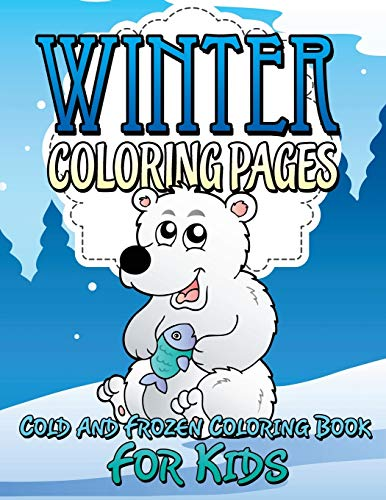 9781634285520: Winter Coloring Pages: Cold and Frozen Coloring Book For Kids