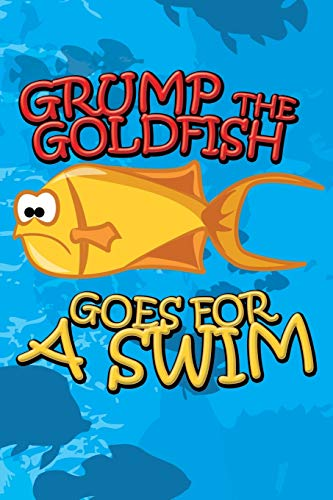 9781634287272: Grump the Goldfish Goes for a Swim