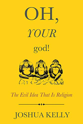 9781634310642: Oh, Your God!: The Evil Idea That Is Religion