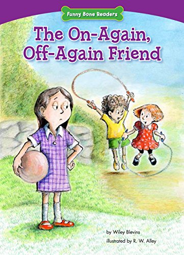 The On-Again, Off-Again Friend: Standing Up for Friends (Funny Bone Readers: Dealing With Bullies):...