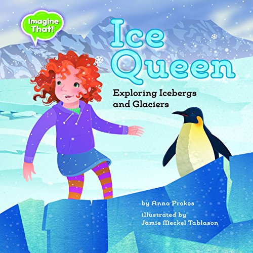 9781634401494: Ice Queen: Exploring Icebergs and Glaciers (Imagine That!)