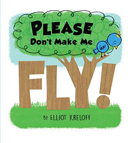 Please Don't Make Me Fly!: A Growing-Up Story of Self-Confidence: Elliot Kreloff