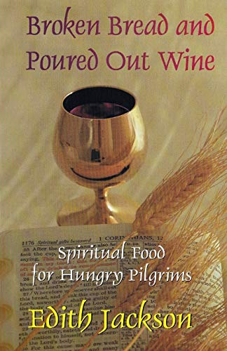 9781634432313: Broken Bread and Poured Out Wine: Spiritual Food for Hungry Pilgrims