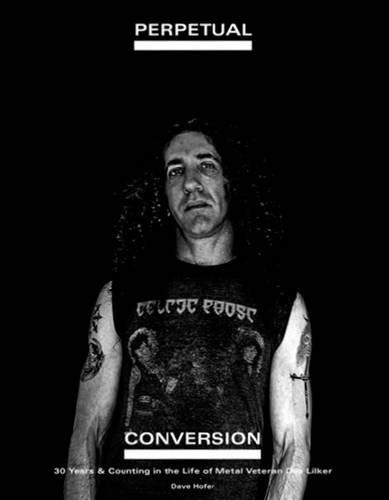 9781634438001: Perpetual Conversion: 30 Years & Counting in the Life of Metal Veteran Dan Lilker