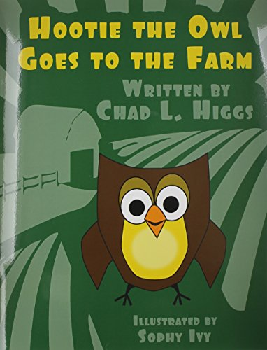 Hootie the Owl Goes to the Farm: Chad L. Higgs