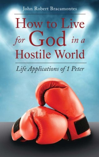9781634491136: How to Live for God in a Hostile World: Life Applications of 1 Peter