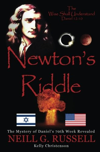 Newton's Riddle - The Mystery of Daniel's 70th Week Revealed Second Edition: Neill G. ...