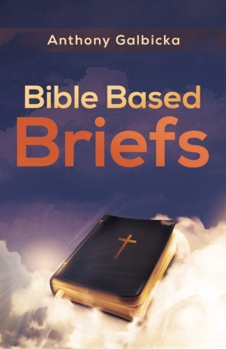 Bible Based Briefs: Galbicka, Anthony
