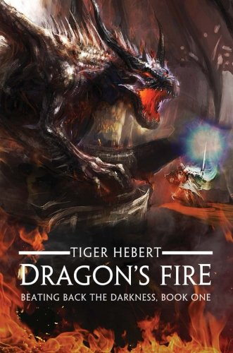 Dragon's Fire: Beating Back the Darkness, Book 1: Tiger Hebert