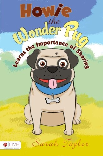 Howie the Wonder Pug Learns the Importance of Sharing: Taylor, Sarah