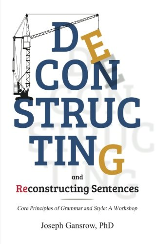 9781634499347: Deconstructing and Reconstructing Sentences: Core Principles of Grammar and Style: A Workshop