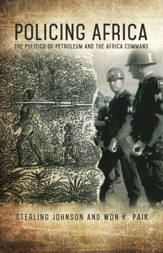 Policing Africa: The Politics of Petroleum and the Africa Command: Sterling Johnson