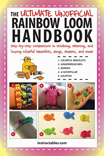 9781634500494: The Ultimate Unofficial Rainbow Loom Handbook: Step-by-Step Instructions to Stitching, Weaving, and Looping Colorful Bracelets, Rings, Charms, and More