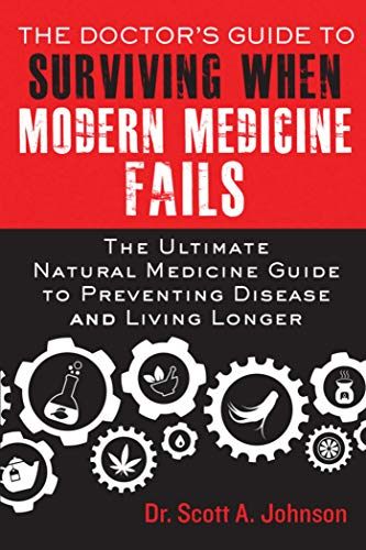 The Doctor's Guide To Surviving When Modern Medicine Fails: The Ultimate Natural Medicine Guide To Preventing Disease And Living Longer