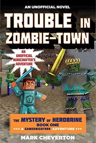 Trouble in Zombie-town Book One in The Mystery of Herobrine Series A Gameknight999 Adventure An Unofficial Minecrafters Saga