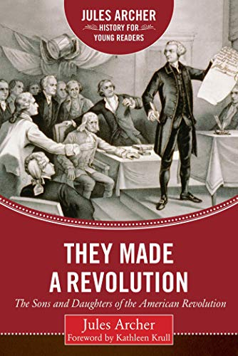 9781634501958: They Made a Revolution: The Sons and Daughters of the American Revolution (Jules Archer History for Young Readers)