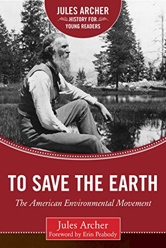 To Save the Earth: The American Environmental Movement: Jules Archer