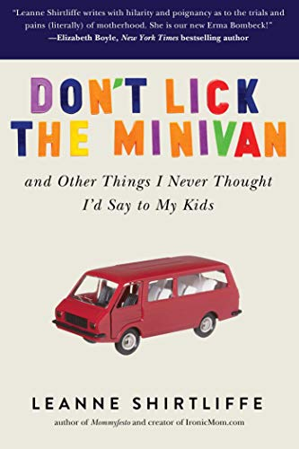 9781634502177: Don't Lick the Minivan: And Other Things I Never Thought I'd Say to My Kids
