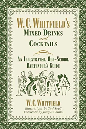 W. C. Whitfield's Mixed Drinks and Cocktails: An Illustrated, Old-School Bartender's ...